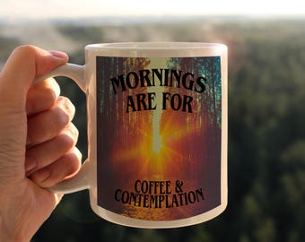 Mornings are for Coffee & Contemplation - Stranger Things Inspired Coffee Mugs