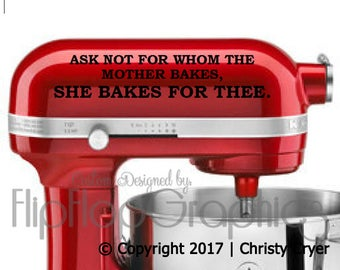 Ask Not for Whom the Mother Bakes -  Graphic for your Kitchen Mixer