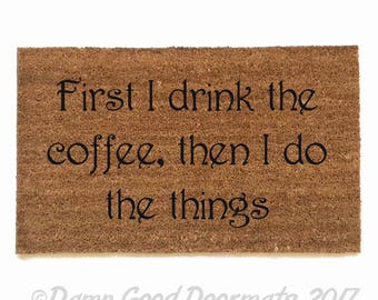 First I drink the coffee, then I do the things. funny rude  Gilmore Girls doormat