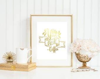 Gold or Rose Gold Foil Print / You Can Do It! - Coffee / Motivational Wall Desk Art