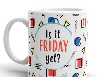 Friday, Office Mug, Is It Friday Yet, Funny Friday Mug, Office Gift, Work Mug, Personalized Gift, Memphis Pattern 11 oz or 15 oz (YOU PICK)