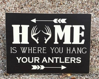 Antler Decor ~ Rustic Decor ~ Hunting Sign ~ Patio Sign ~ Home Sweet Home ~ Home Is Where You Hang Your Antlers Signs For Home ~ Cabin Decor
