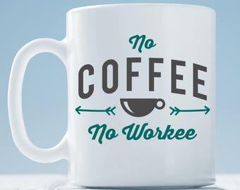 No Coffee No Workee ~ Funny Coffee Mug ~ coffee lover gift