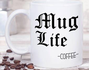 Coffee Mug - Funny Mug - Coffee Lovers Gift - Gift for Best Guy Friend - Mug Life - Best Friend Gift - Gifts for Guys - Boyfriend Gift