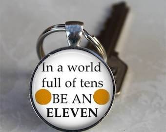 Stranger Things..In A World Full Of Tens BE AN ELEVEN..Pendant, Necklace or Key Ring