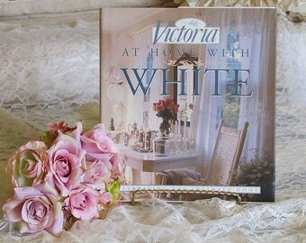 Breathtaking AT HOME With WHITE Book By Victoria Magazine, 1996, Intimate Home, Romantic, Shabby Chic, White Decor