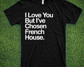 I Love You But I've Chosen French House Music Shirt