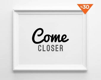 Come Closer, Motivational poster, wall art prints, quote posters, minimalist, black and white prints
