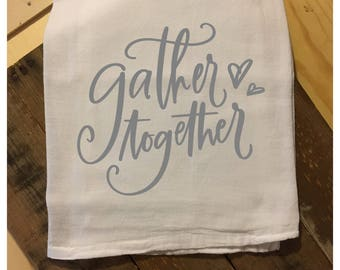 Gather Together   Tea Towel   Winter Decor   Farmhouse Decor   Farmhouse Kitchen   Flour Sack Towel   Farmhouse Tea Towel   22622