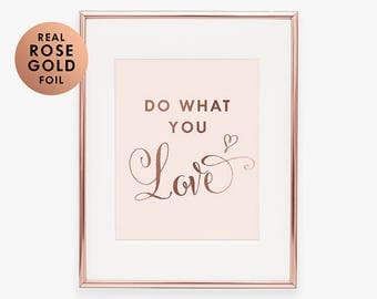 Do What You Love ROSE GOLD Foil PRINT Blush Rose Gold Inspiring Wall Art  Office Decor Part 63