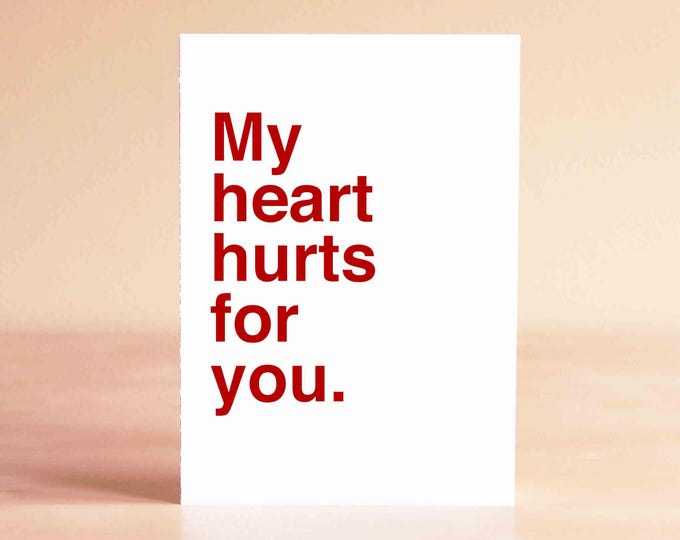 Sympathy Card - Empathy Card - Divorce Card - Breakup Card - My heart hurts for you.