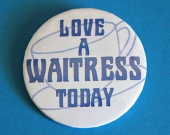 """Vintage Pinback Button - """"Love A WAITRESS Today"""" 1980s Badge A Minit Pin"""
