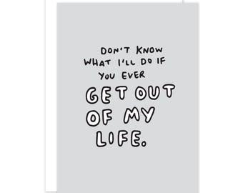 Don't Know What I'll Do If You Ever Get Out Of My Life Card