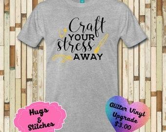 Craft your Stress away Shirt