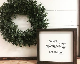 Collect moments not things painted solid wood sign