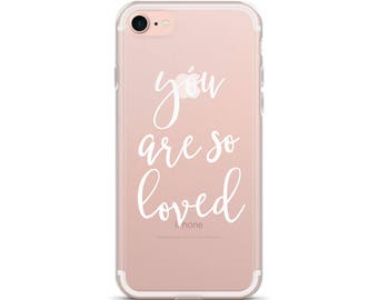 You are so loved, iPhone case, Clear case, Phone case for iPhone, Made in America, iPhone 6, iPhone 6s case, iPhone 6 Plus, Transparent case