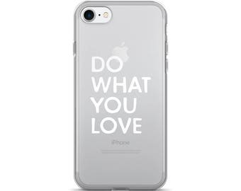 Do what you love, Phone case, iPhone case, Clear case, iPhone 7 case, iPhone 7 plus, Made in USA, iPhone, iPhone 6 case, Phone case decal