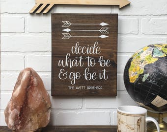 Decide what to be and go be it - Avett Brothers Wood Sign