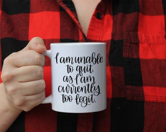 I am unable to quit a as I am currently too legit  | Ceramic mugs | mom mugs | mommy mugs
