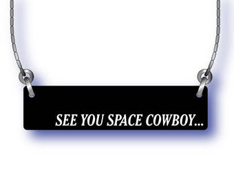 See you space cowboy... Pendant Necklace