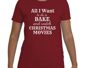 All I Want to do is Bake and Watch Christmas Movies T-Shirt | Festive Holiday Shirt | Christmas Gift
