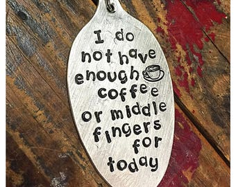 Stamped Vintage Upcycled Spoon Jewelry Pendant Charm - I Do Not Have Enough Coffee Or Middle Fingers For Today