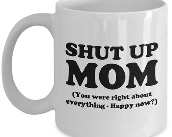 Shut Up Mom You're Right Mother's Day Gift Birthday Coffee Cup Mug Funny