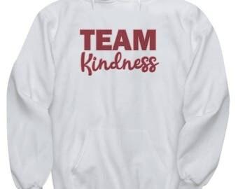 Team Kindness Gift Hoodie Inspirational Motivational Love Inspiration Motivation Sweatshirt