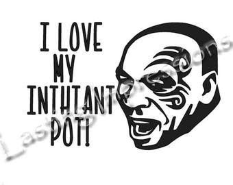 Mike Tyson / I love my inthtant pot / Instant Pot or Crock Pot Vinyl