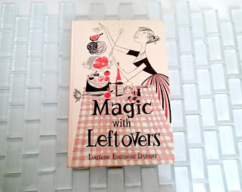 Magic with Leftovers Cookbook Lousene Rousseau Brunner - 1950s Cooking Mid Century