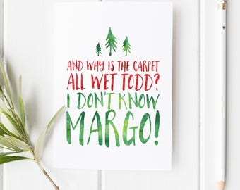 Why is the Carpet All Wet Todd? I don't know Margo! - Christmas Vacation Quote - Christmas card - Christmas Vacation - Funny Christmas card