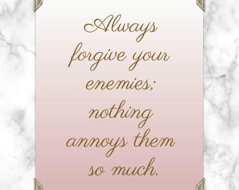 Always forgive your enemies; nothing annoys them so much - Oscar Wilde - Quote - Print - Forgive your enemies - enemies quote