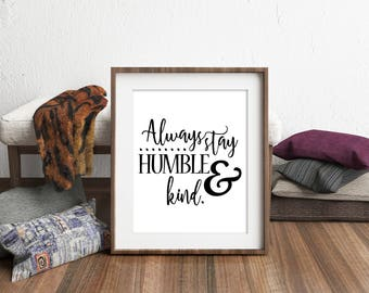 Always Stay Humble and Kind, Printable Art, Wall Art Print, Instant Download, Printable Quotes, Motivational Art, Printable Wall Art