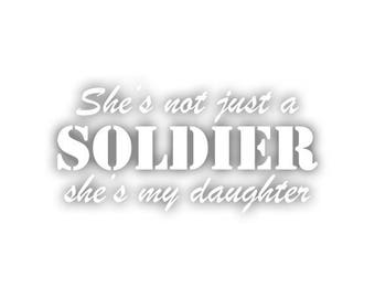 She's not just a soldier, she's my daughter decal