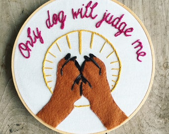 Only Dog Will Judge Me Embroidery Hoop Wall Art