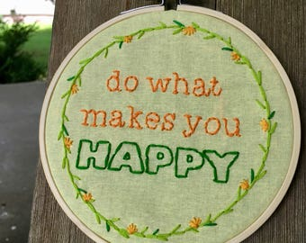 do what makes you HAPPY // Hand-stitched Embroidered Hoop // 5 inch