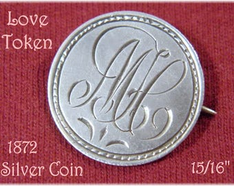 1872 Love Token - 1872 Silver Quarter Coin Love Token Pin Brooch - Engraved MH - Sweetheart Friendship Jewelry Sterling - FREE SHIPPING