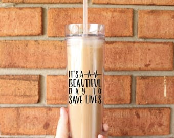 It's a Beautiful Day To Save Lives Tumbler | Tall Skinny Coffee Tumbler | Iced Coffee Cup | Grey's Anatomy | Southern Sweetheart Gifts