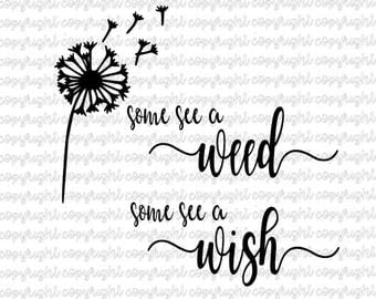 some see a weed - some see a wish -  dandelion - SVG DXF cut file -  silhouette - cameo - cricut
