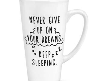Never Give Up On Your Dreams Keep Sleeping 17oz Large Latte Mug Cup