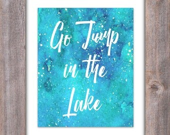 Lake House Decor - Printable Instant Download - Go Jump in the Lake Sign 8x10