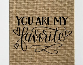 UNFRAMED You Are My Favorite / Burlap Print Sign 5x7 8x10 / Rustic Chic Nursery Wall Decor Housewarming Gift Mothers Day Gift for Her