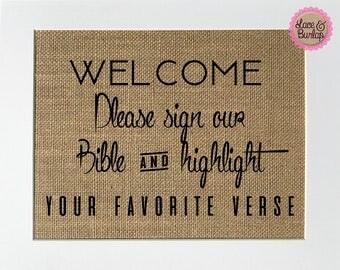 Welcome Please Sign Our Bible And Highlight Your Favorite Verse - BURLAP SIGN 5x7 8x10 - Rustic Vintage/Wedding Decor/Love House Sign