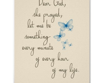 Dear God, she prayed, let me be something every minute of every hour of my life. Betty Smith, A Tree Grows in Brooklyn Quote Print Option #3