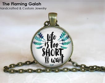 Life Is Too Short To Wait Pendant • Seize the Day • Take a Chance • Life Quotes • Quote Jewelry • Gift Under 20 • Made in Australia (P1469)