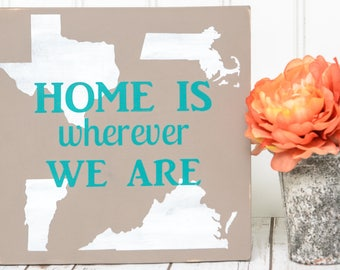 Home is Wherever We Are Sign - Home State Sign - Home is Wherever Im With You Sign - State Art - State Maps - State Signs - State Outline
