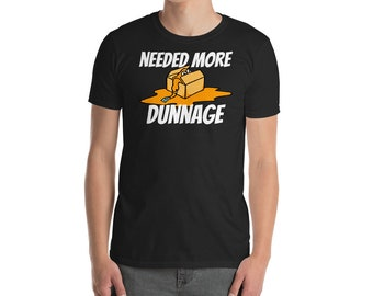 Needed More Dunnage Short-Sleeve Unisex T-Shirt