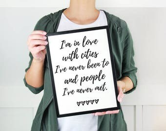 Travel Quote Print I'm in Love with Cities I've Never Been to and People I've Never Met Travel Printable Dorm Decor Travel Wall Art