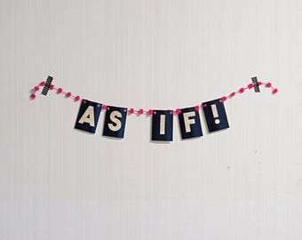 """Funny """"AS IF!"""" Mini Banner - Party, Dorm or Apartment Home Decor"""