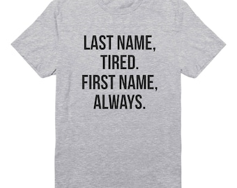 Last Name Tired Tshirt Quote Tshirt Graphic Tshirt Hipster Tshirt Gifts Funny Grunge Tee Shirt Fashion Tshirt Unisex Tshirt Men Tshirt Women